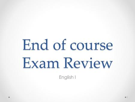 End of course Exam Review English I 1. When can you use a dictionary or thesaurus on the test? Whenever you want 2.