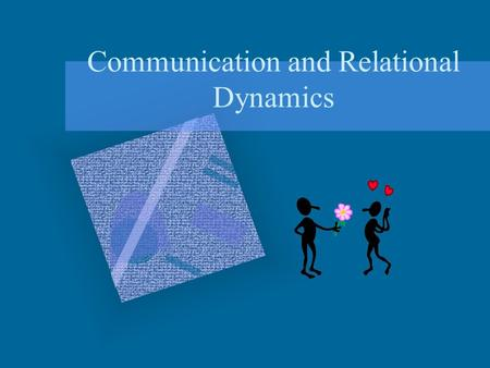 Communication and Relational Dynamics Why do we have relationships? Attraction- Similarity and Complementarity- In adults, similarity is more important.