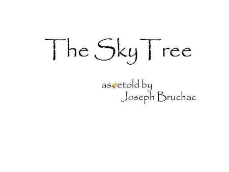 The as retold by Joseph Bruchac SkyTree. An by Laura Neeb IlluminatedText.