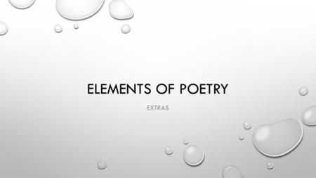 ELEMENTS OF POETRY EXTRAS. HYPERBOLE AN OBVIOUS AND DELIBERATE EXAGGERATION OF THE TRUTH (TO EMPHASIZE SOMETHING OR FOR A HUMOROUS PURPOSE) EXAMPLE: I.