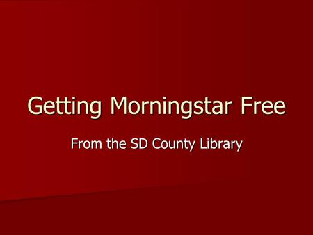 Getting Morningstar Free From the SD County Library.