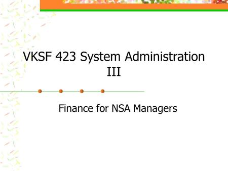 VKSF 423 System Administration III Finance for NSA Managers.