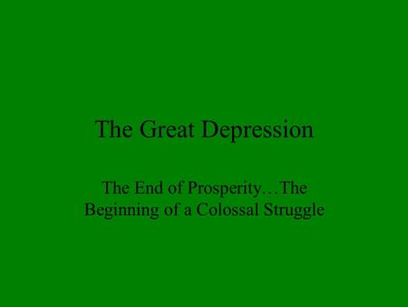 The Great Depression The End of Prosperity…The Beginning of a Colossal Struggle.