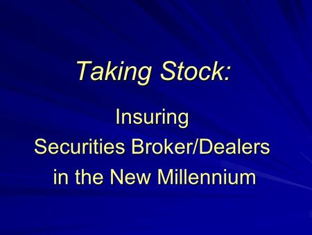 Taking Stock: Insuring Securities Broker/Dealers in the New Millennium in the New Millennium.