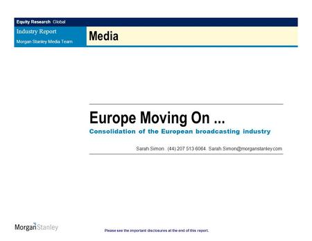 Media Europe Moving On ... Consolidation of the European broadcasting industry Sarah Simon . (44) 207 513 6064. Sarah.Simon@morganstanley.com.
