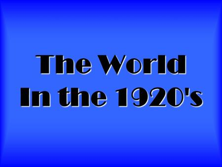 The World In the 1920's. The Economy is BOOMING! There are lots of jobs and businesses are doing well. There is the creation of a strong middle class.