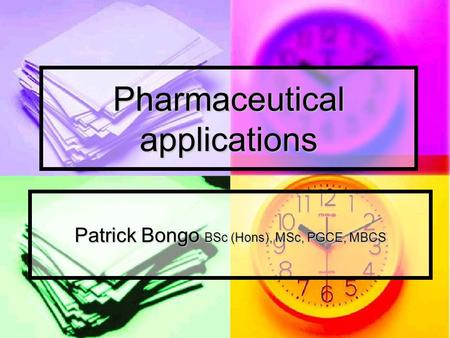 Pharmaceutical applications Patrick Bongo BSc (Hons), MSc, PGCE, MBCS.