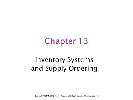 Chapter 13 Inventory Systems and Supply Ordering Copyright © 2011, 2006 Mosby, Inc., an affiliate of Elsevier. All rights reserved.