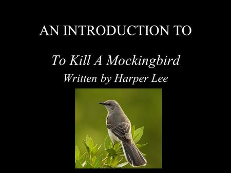 AN INTRODUCTION TO To Kill A Mockingbird Written by Harper Lee.