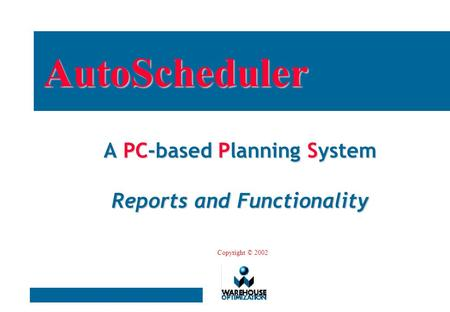 A PC-based Planning System Reports and Functionality AutoScheduler Copyright © 2002.