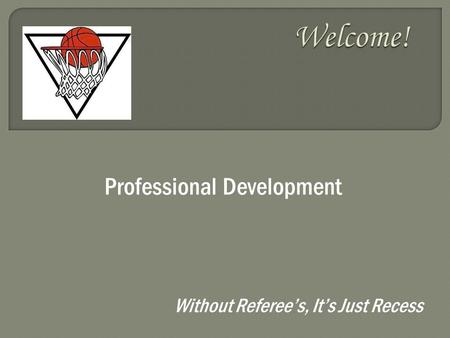 Without Referee's, It's Just Recess Professional Development.