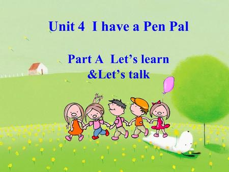 Unit 4 I have a Pen Pal Part A Let's learn &Let's talk.