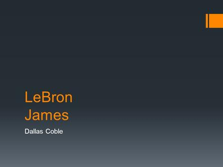 LeBron James Dallas Coble. LeBron James Summary  My project is going to be about a phenomenal athlete named LeBron James who started as a kid with some.
