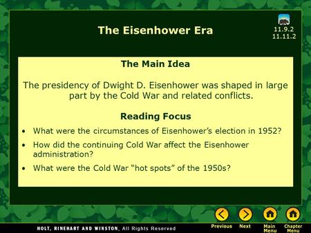The Eisenhower Era The Main Idea The presidency of Dwight D. Eisenhower was shaped in large part by the Cold War and related conflicts. Reading Focus What.