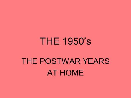 THE 1950's THE POSTWAR YEARS AT HOME. Eisenhower and the 1950's.