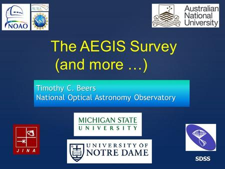 { SDSS Timothy C. Beers National Optical Astronomy Observatory The AEGIS Survey (and more …)