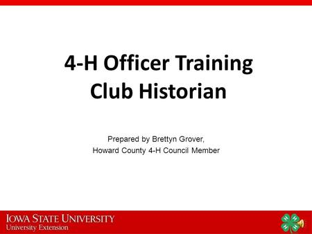 Prepared by Brettyn Grover, Howard County 4-H Council Member 4-H Officer Training Club Historian.