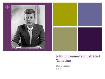 + John F. Kennedy Illustrated Timeline Maggie Salem Pd. 5.