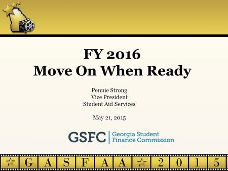 FY 2016 Move On When Ready Pennie Strong Vice President Student Aid Services May 21, 2015.