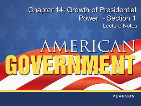 Chapter 14: Growth of Presidential Power - Section 1.