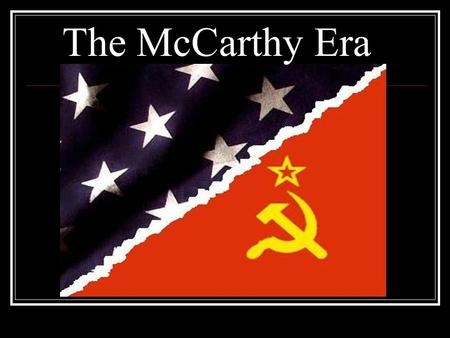 The McCarthy Era. In 1947 the House of Un-American Activities Committee (HUAC), chaired by J. Parnell Thomas, began an investigation into the Hollywood.