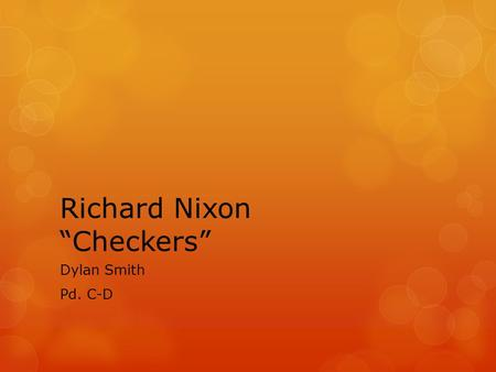 "Richard Nixon ""Checkers"" Dylan Smith Pd. C-D. Biography Of Richard ""Tricky Dick"" Nixon  1946 Nixon begins political career as California governor. "