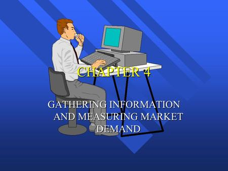 GATHERING INFORMATION AND MEASURING MARKET DEMAND