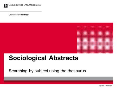 Sociological Abstracts Searching by subject using the thesaurus Universiteitsbibliotheek verder = klikken.