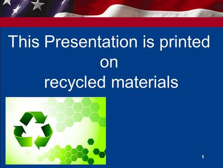 1 This Presentation is printed on recycled materials.