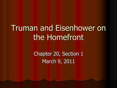 Truman and Eisenhower on the Homefront Chapter 20, Section 1 March 9, 2011.