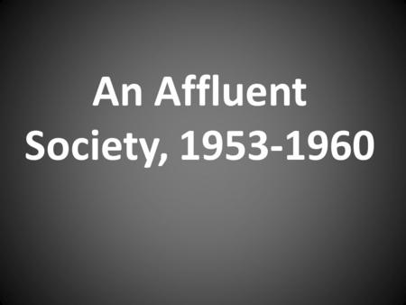 An Affluent Society, 1953-1960.