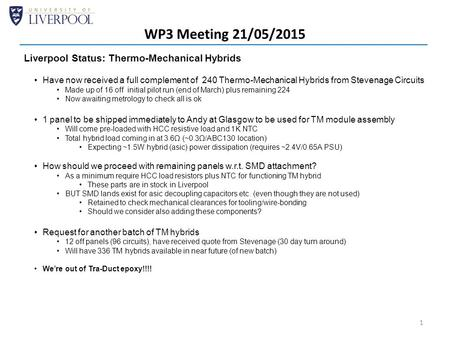 WP3 Meeting 21/05/2015 1 Liverpool Status: Thermo-Mechanical Hybrids Have now received a full complement of 240 Thermo-Mechanical Hybrids from Stevenage.