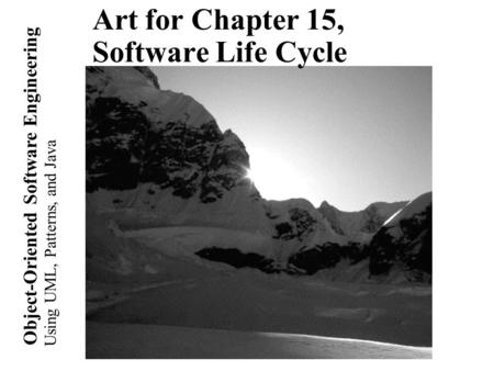 Using UML, Patterns, and Java Object-Oriented Software Engineering Art for Chapter 15, Software Life Cycle.