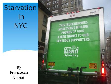 Starvation In NYC By Francesca Nemati. Food is always available, but only to persons who can afford it.