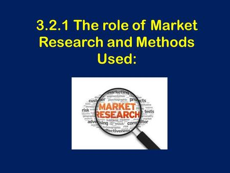 3.2.1 The role of Market Research and Methods Used: