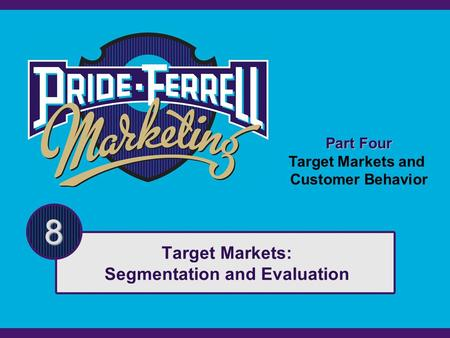 Part Four Target Markets and Customer Behavior 8 Target Markets: Segmentation and Evaluation.