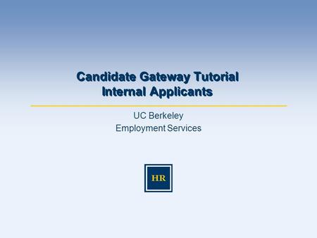 UC Berkeley Employment Services Candidate Gateway Tutorial Internal Applicants.