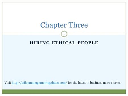 HIRING ETHICAL PEOPLE Chapter Three Visit  for the latest in business news stories.http://wileymanagementupdates.com/
