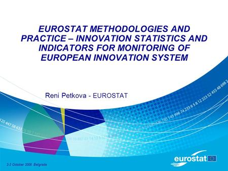 EUROSTAT METHODOLOGIES AND PRACTICE – INNOVATION STATISTICS AND INDICATORS FOR MONITORING OF EUROPEAN INNOVATION SYSTEM Reni Petkova - EUROSTAT 2-3 October.