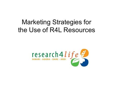 Marketing Strategies for the Use of R4L Resources.