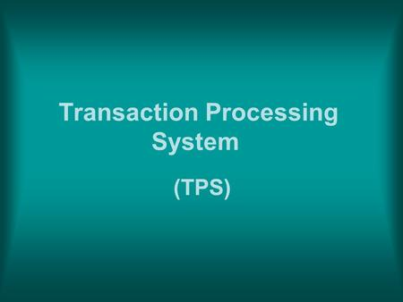 Transaction Processing System (TPS). overview: Definition of Transaction Processing System. Purposes TPS structure TPS functions TPS Controls TPS components.