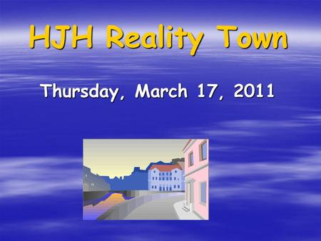 HJH Reality Town Thursday, March 17, 2011. Reality Town will give HJH students a glimpse into the world of adult financial responsibilities.
