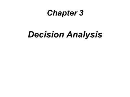 Chapter 3 Decision Analysis. Learning Objectives 1. List the steps of the decision-making process 2. Describe the types of decision-making environments.