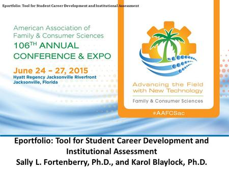 Eportfolio: Tool for Student Career Development and Institutional Assessment Sally L. Fortenberry, Ph.D., and Karol Blaylock, Ph.D. Eportfolio: Tool for.