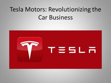 Tesla Motors: Revolutionizing the Car Business