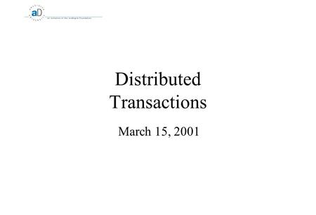 Distributed Transactions March 15, 2001. 2 Transactions What is a Distributed Transaction?  A transaction that involves more than one server  Network.