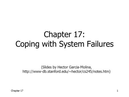 Chapter 171 Chapter 17: Coping with System Failures (Slides by Hector Garcia-Molina,