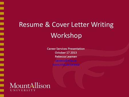 Resume & Cover Letter Writing Workshop Career Services Presentation October 17 2013 Rebecca Leaman