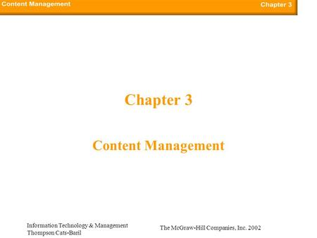 The McGraw-Hill Companies, Inc. 2002 Information Technology & Management Thompson Cats-Baril Chapter 3 Content Management.