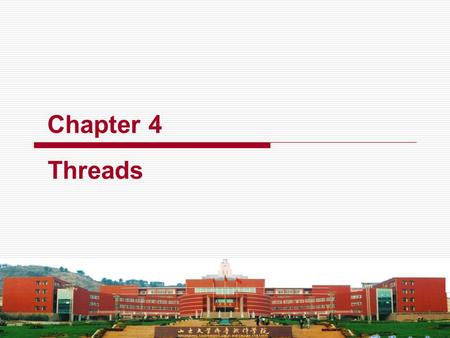 Chapter 4 Threads. SHANDONG UNIVERSITY 2 Contents  Overview  Multithreading Models  Threading Issues  Pthreads  Windows XP Threads  Linux Threads.